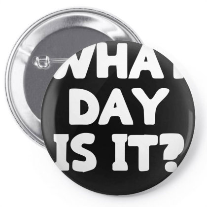 What Day Is It Pin-back Button Designed By Sakatiar
