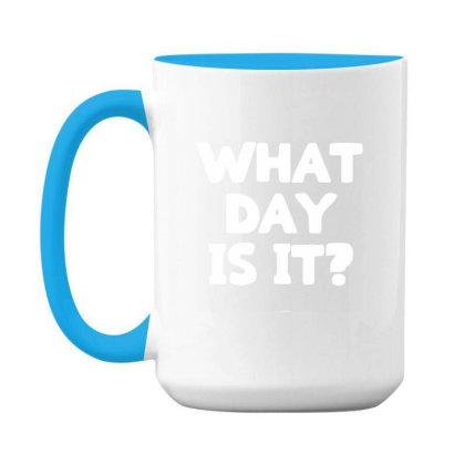 What Day Is It 15 Oz Coffee Mug Designed By Sakatiar