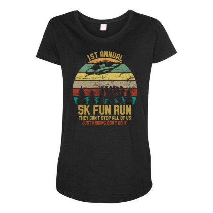 Strom Area 5k Fun Run They Can't Stop Us Just Kidding Funny Maternity Scoop Neck T-shirt Designed By Rishart