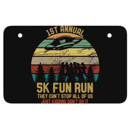 Strom Area 5k Fun Run They Can't Stop Us Just Kidding Funny Atv License Plate Designed By Rishart