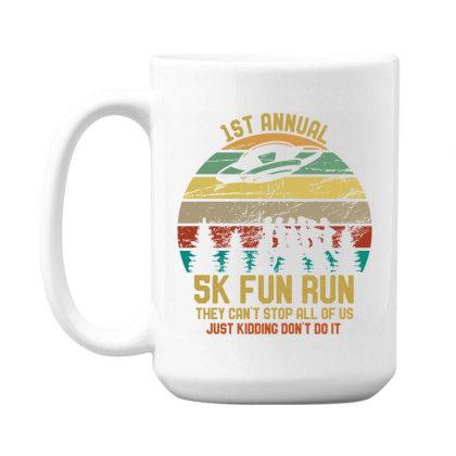 Strom Area 5k Fun Run They Can't Stop Us Just Kidding Funny 15 Oz Coffee Mug Designed By Rishart
