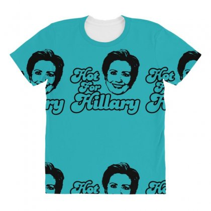 Hot For Hillary All Over Women's T-shirt Designed By Specstore