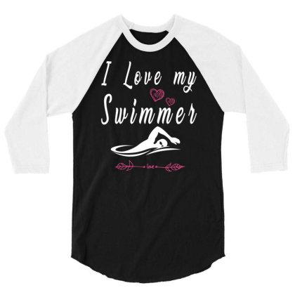 Swimming Lovers  I Love My Swimmer Team 3/4 Sleeve Shirt Designed By Rishart
