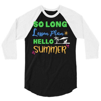 Teacher Summer So Long Lesson Plan Hello Summer 3/4 Sleeve Shirt Designed By Rishart