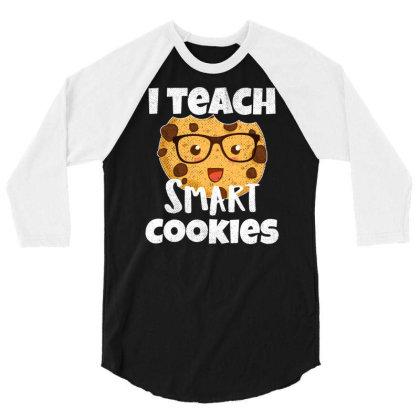 Teacher Funny Birthday Gift   I Teach Smart Cookies Vintage 3/4 Sleeve Shirt Designed By Rishart