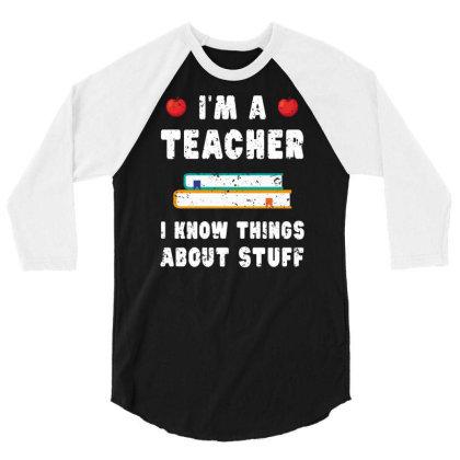 Teacher Funny Teaching Gift Teachers Know Things 3/4 Sleeve Shirt Designed By Rishart