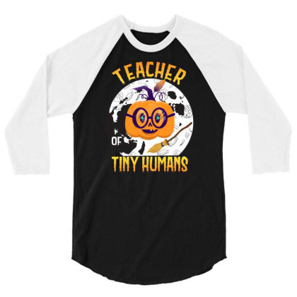 Teacher Of Tiny Humans Funny Halloween Tee Teaching Love 3/4 Sleeve Shirt Designed By Rishart