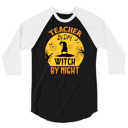 Teacher By Day Witch By Night Halloween 3/4 Sleeve Shirt Designed By Rishart