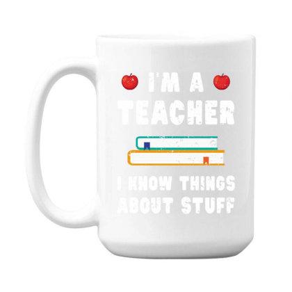 Teacher Funny Teaching Gift Teachers Know Things 15 Oz Coffee Mug Designed By Rishart