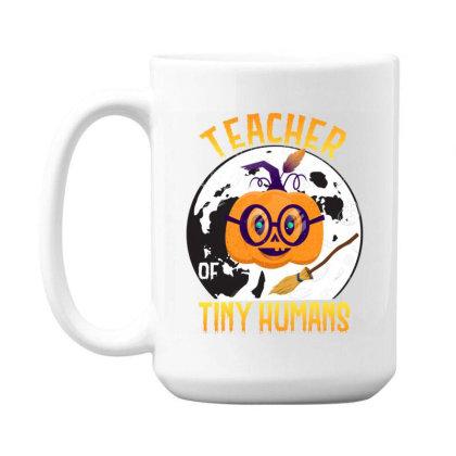 Teacher Of Tiny Humans Funny Halloween Tee Teaching Love 15 Oz Coffee Mug Designed By Rishart