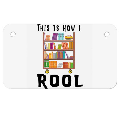 This Is How I Roll Library Book Cart Librarian Motorcycle License Plate Designed By Rishart
