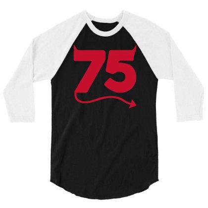 Seventy Fifth Birthday Funny Evil 3/4 Sleeve Shirt Designed By Garrys4b4