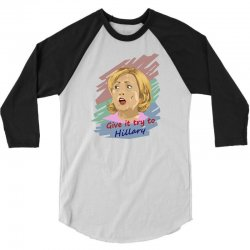 give it try hillary 3/4 Sleeve Shirt | Artistshot