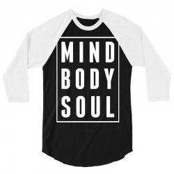 Mind Body Soul 3/4 Sleeve Shirt   Artistshot
