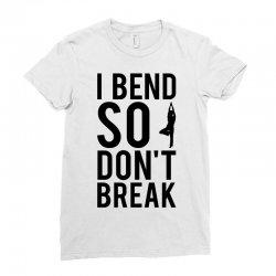 I Bend So Don't Break Ladies Fitted T-Shirt | Artistshot