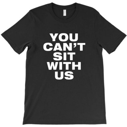 You Can't Sit With Us T-shirt Designed By Sakatiar