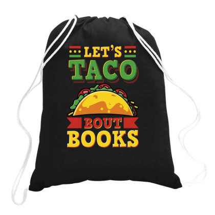 Makes Taco Bout For Books Drawstring Bags Designed By Rishart