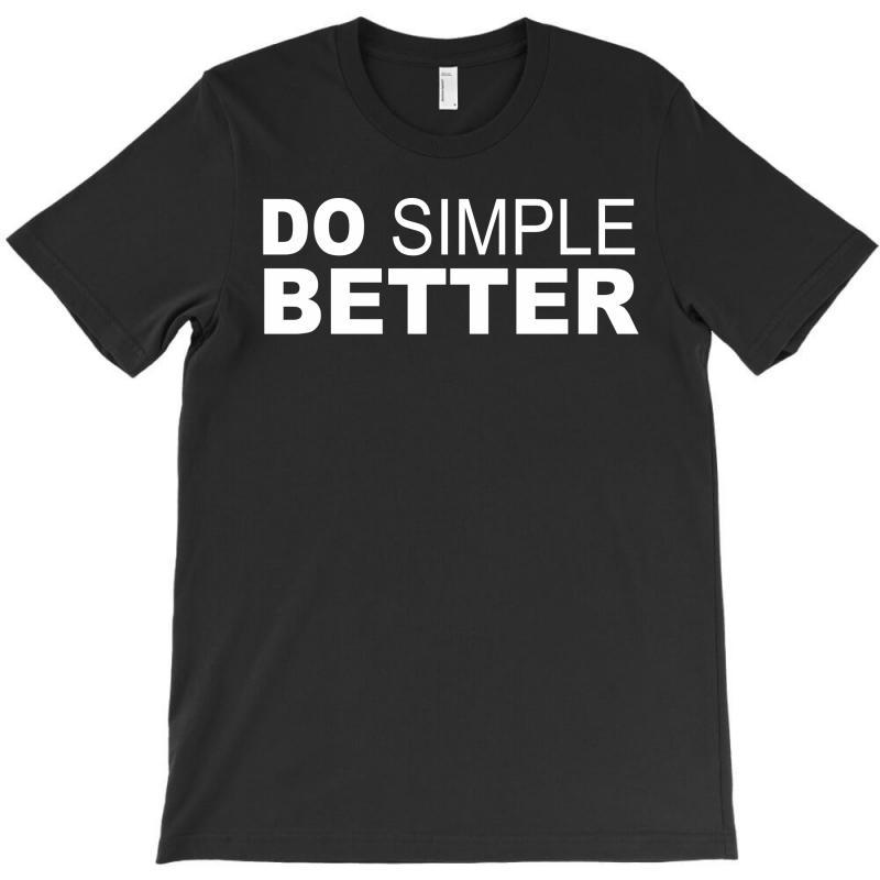Do Simple Better T-shirt   Artistshot