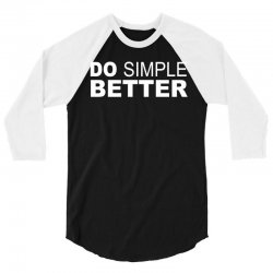 Do Simple Better 3/4 Sleeve Shirt | Artistshot