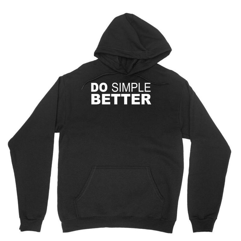 Do Simple Better Unisex Hoodie | Artistshot