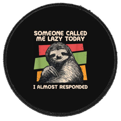Someone Called Me Lazy Sloth Round Patch Designed By Koopshawneen