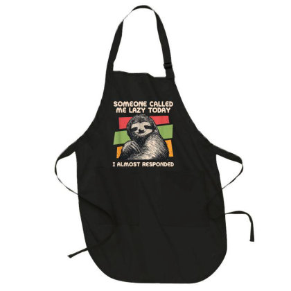 Someone Called Me Lazy Sloth Full-length Apron Designed By Koopshawneen