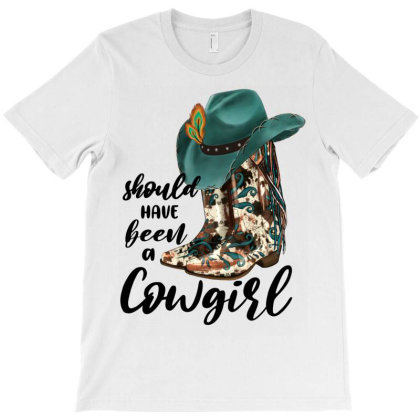 Should Have Been A Cowgirl T-shirt Designed By Jahusdesignshop