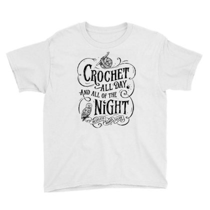Crochet All Day And All Of The Night White Youth Tee Designed By Gotthis Tees
