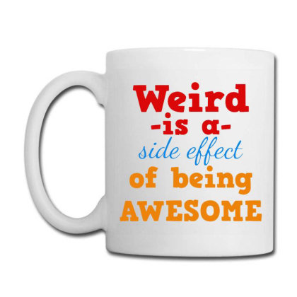 Weird Is A Side Effect Of Being Awesome Coffee Mug Designed By Hot Maker