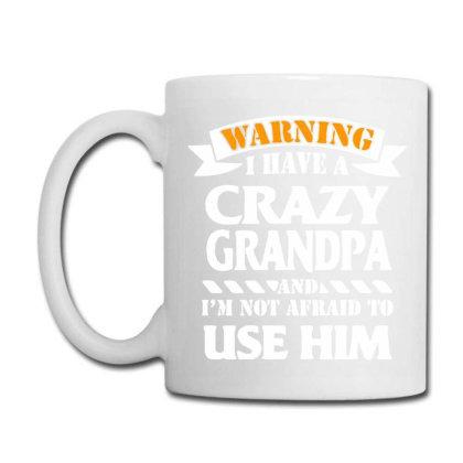 Warning I Have A Crazy Grandpa Coffee Mug Designed By Hot Maker