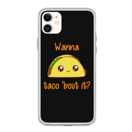 Wanna Taco 'bout It Iphone 11 Case Designed By Hot Maker