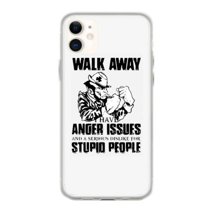 Walk Away I Have Anger Issues Iphone 11 Case Designed By Hot Maker