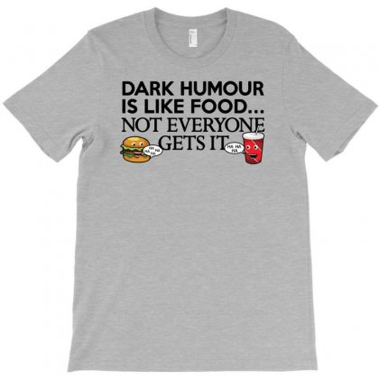 Dark Humour Is Like Food T-shirt Designed By Gematees
