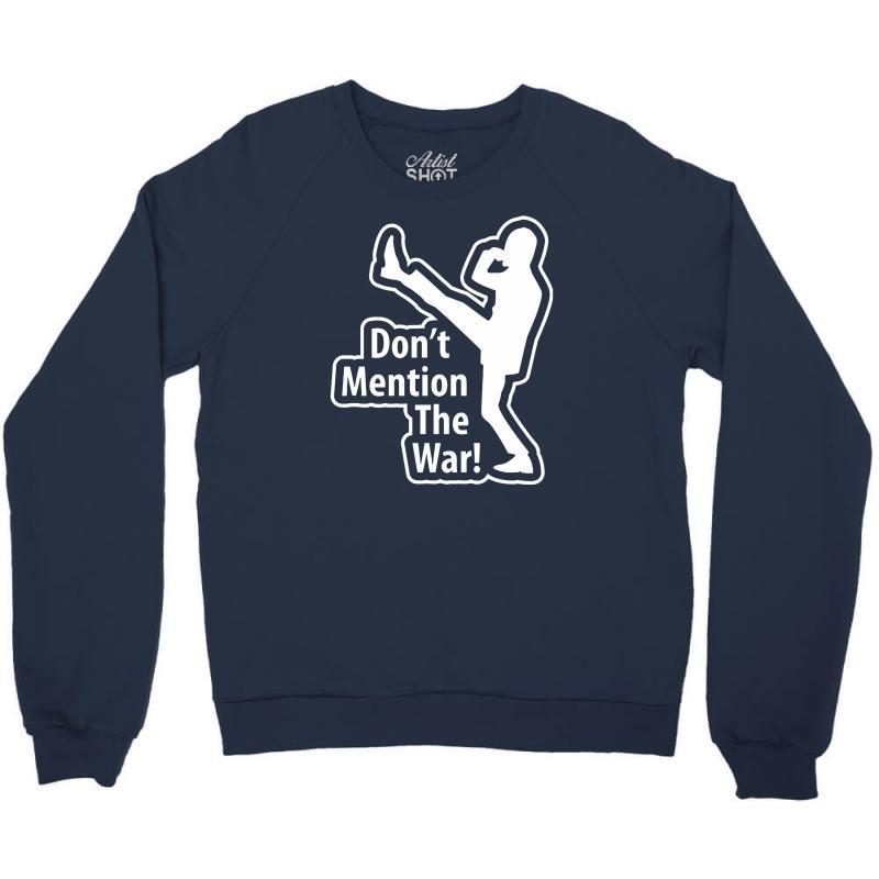 Don't Mention The War Crewneck Sweatshirt | Artistshot
