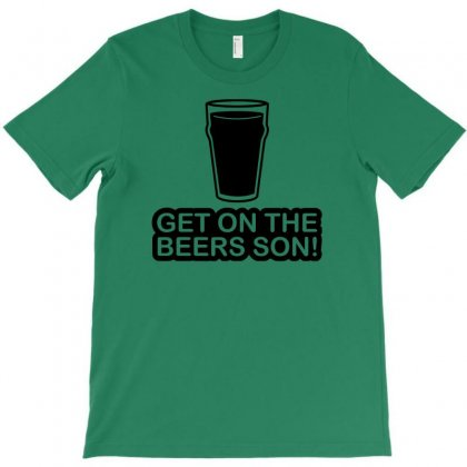 Get On The Beers Son! T-shirt Designed By Gematees