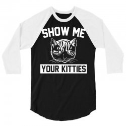 Show Me Your Kitties Cat 3/4 Sleeve Shirt | Artistshot
