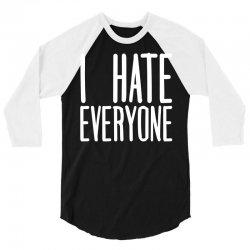 I Hate Everyone 3/4 Sleeve Shirt | Artistshot