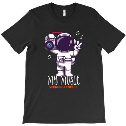 My Music Needs More Space T-shirt Designed By Dev18