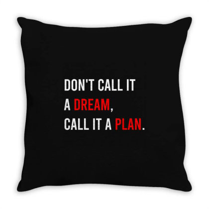 Don't Call It A Dream, Call It A Plan Throw Pillow Designed By Zee Arunika