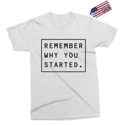 Remember Why You Started Exclusive T-shirt Designed By Zee Arunika