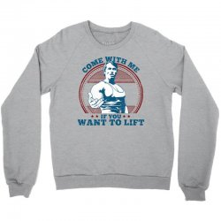 Come With Me If You Want to Lift Crewneck Sweatshirt | Artistshot