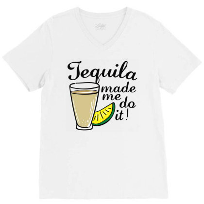 Tequila Made Me Do It V-neck Tee Designed By Toldo