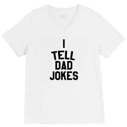 I Tell Dad Jokes V-neck Tee Designed By S4nty