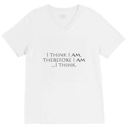 I Think I Am, Therefore I Am, V-neck Tee Designed By S4nty