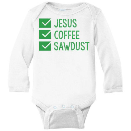 Jesus Coffee And Sawdust Long Sleeve Baby Bodysuit Designed By Helloshop