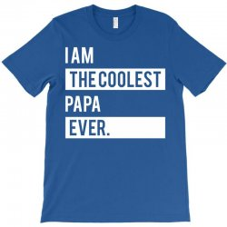 I Am The Coolest Papa Ever T-Shirt | Artistshot