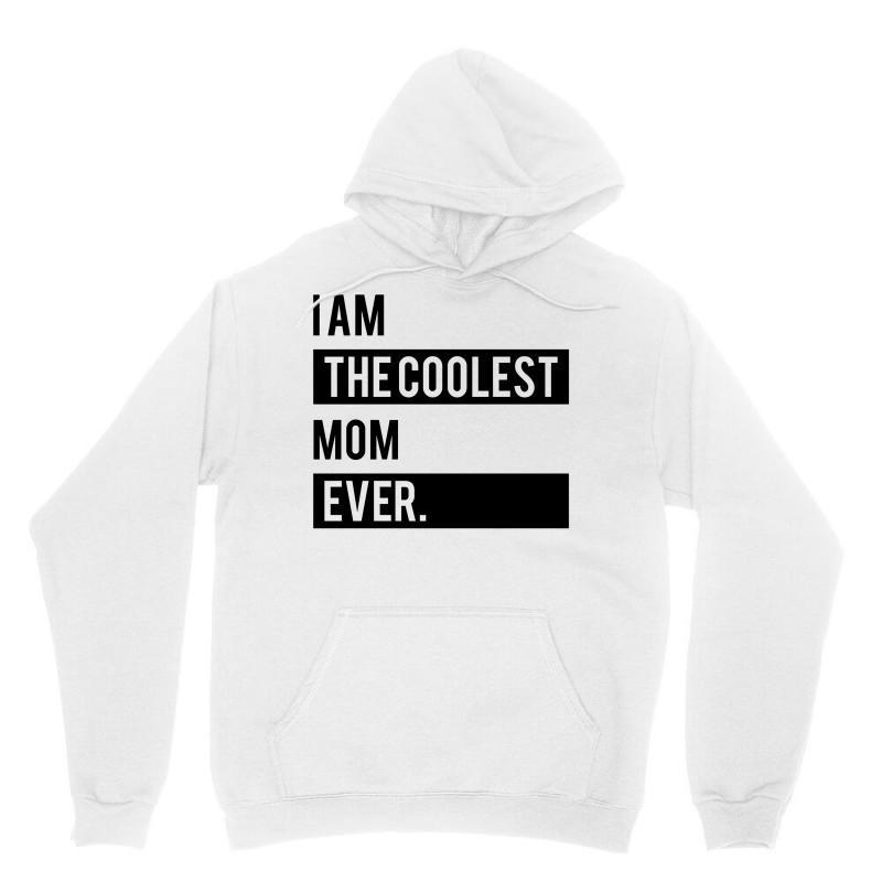 I Am The Coolest Mom Ever Unisex Hoodie | Artistshot