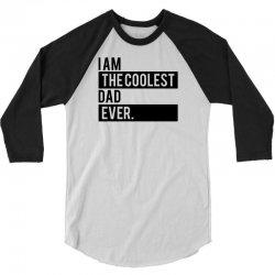 I Am the Coolest Dad  Ever 3/4 Sleeve Shirt | Artistshot