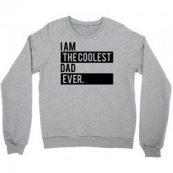 I Am the Coolest Dad  Ever Crewneck Sweatshirt | Artistshot