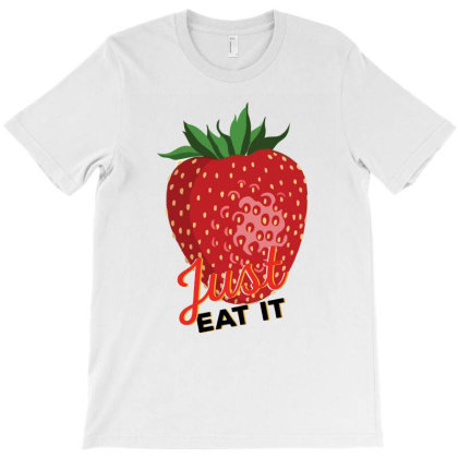 Just Eat It T-shirt Designed By Dev18